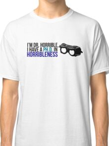 PhD in Horribleness B Classic T-Shirt