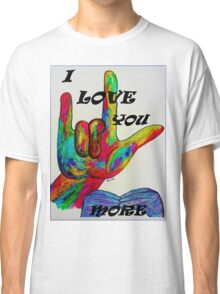 I LOVE YOU MORE - American Sign Language Classic T-Shirt