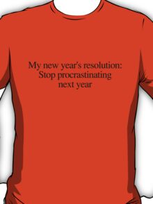 New year's resolution: Stop procrastinating next year T-Shirt