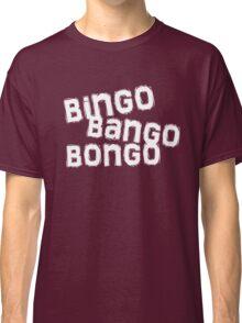 bingo bango bongo Classic T-Shirt