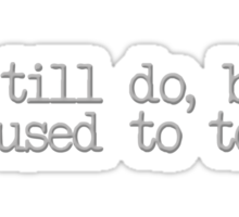 I still do, but I used to too. Sticker
