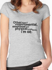 Other than complete mental emotional and physical breakdown, i'm ok Women's Fitted Scoop T-Shirt