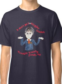 I don't go looking for trouble, trouble usually finds me. Classic T-Shirt