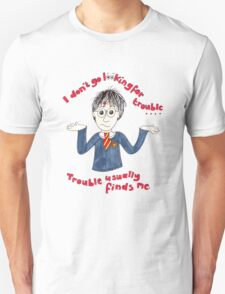 I don't go looking for trouble, trouble usually finds me. T-Shirt