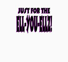 Just for the ell-you-ellz Unisex T-Shirt