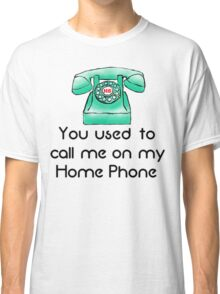 You used to call me on my Home Phone Classic T-Shirt