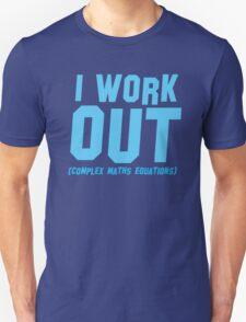 I WORK OUT (complex maths equations) Unisex T-Shirt
