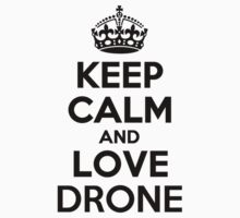 Keep Calm and Love DRONE Kids Clothes