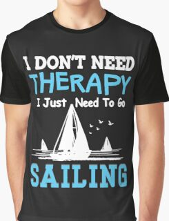 I JUST NEED TO GO SAILING Graphic T-Shirt