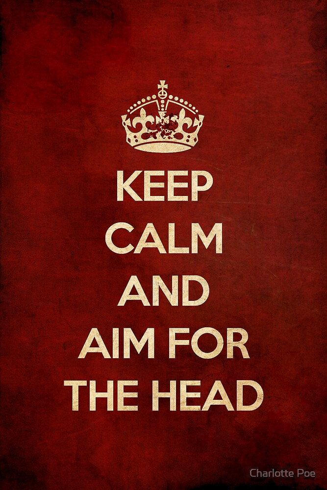 Keep Calm And Aim For The Head by Charlotte Poe