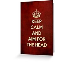 Keep Calm And Aim For The Head Greeting Card