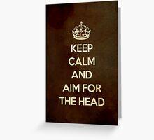 Keep Calm And Aim For The Head Greeting Card