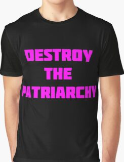 Feminism- Destroy The Patriarchy Graphic T-Shirt