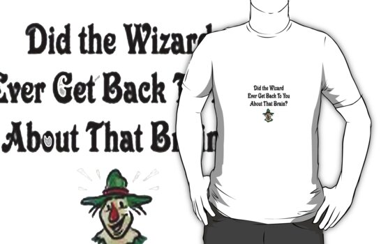 Did The Wizard Ever Get Back To You.....Wizard Of Oz Tshirt/Hoody/Sticker by LittleMermaid87