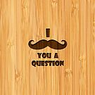 Bamboo Look & Engraved I Mustache You A Question by scottorz