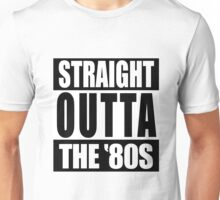 Straight Outta The '80s Unisex T-Shirt