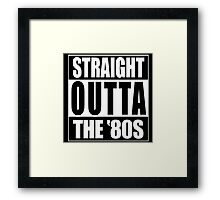 Straight Outta The '80s Framed Print