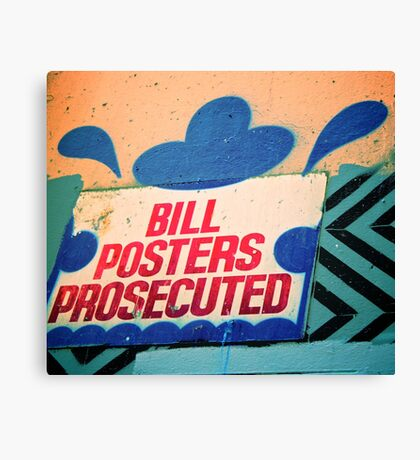 Melbourne Graffiti Street Art - Bill posters will be prosecuted Canvas Print