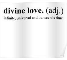 divine love. (adj.)  infinite, universal and transcends time. Poster