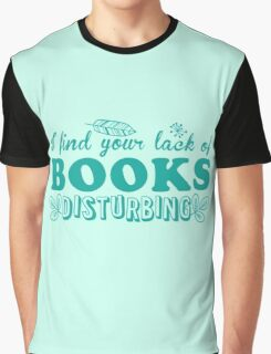 I find your lack of books disturbing Graphic T-Shirt