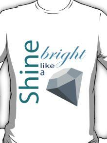 Shine bright like a diamond! T-Shirt