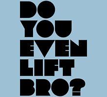 Do You Even Lift, Bro? Unisex T-Shirt