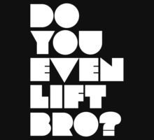 Do You Even Lift, Bro? by teetties