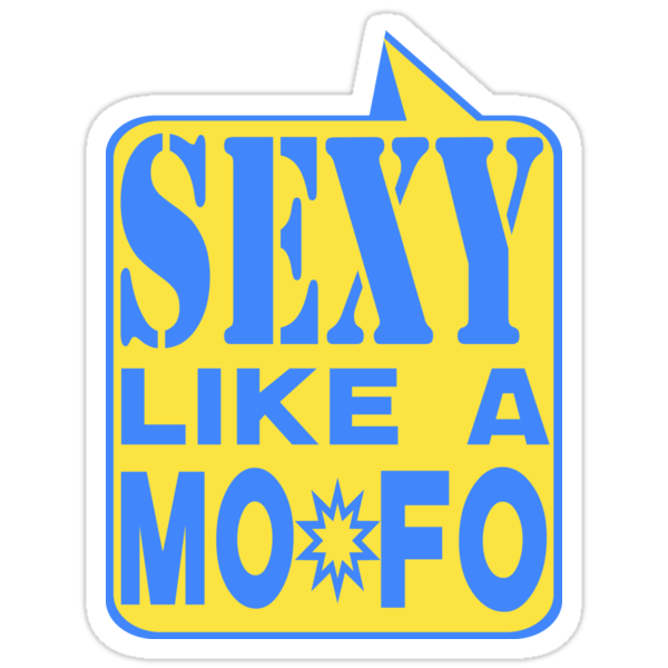 SEXY MOFO by dragonindenver