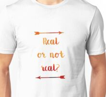Real or not Real? Real Unisex T-Shirt