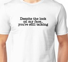 Despite the look on my face... you're still talking Unisex T-Shirt
