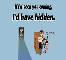 If I'd seen you coming I'd have hidden - Illustrated Unisex T-Shirt