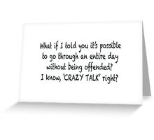 Offended CRAZY TALK! Greeting Card