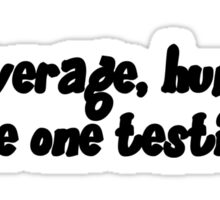 On average, humans have one testicle.  Sticker