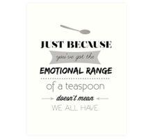 Emotional Range of a Teaspoon Art Print