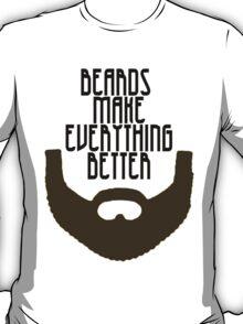 Beards Make Everything Better T-Shirt