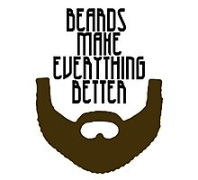Beards Make Everything Better Photographic Print