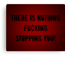 There Is Nothing Fcking Stopping You! Canvas Print