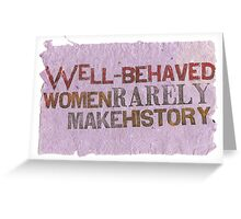 Well-Behaved Women Rarely Make History Greeting Card