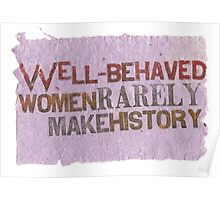 Well-Behaved Women Rarely Make History Poster