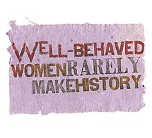 Well-Behaved Women Rarely Make History Photographic Print