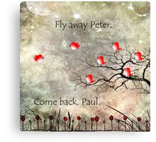 Fly away Peter, come back Paul. Canvas Print