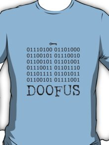 There is No Key, Doofus T-Shirt