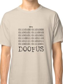 There is No Key, Doofus Classic T-Shirt