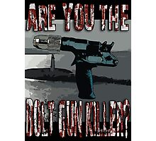 Are You The Bolt Gun Killer? Photographic Print