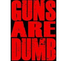 Guns Are Dumb Photographic Print
