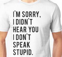 I'm sorry, I don't speak stupid Unisex T-Shirt