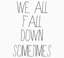 We All Fall Down Sometimes by PosthumanINC