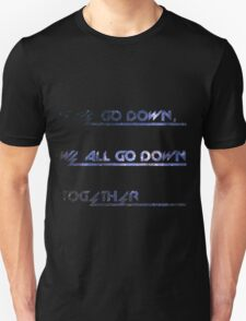 If We Go Down, We All Go Down Together T-Shirt