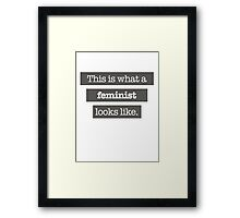 This is what a Feminist looks like Framed Print