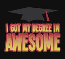 I got my Degree in AWESOME! funny Graduation present One Piece - Short Sleeve